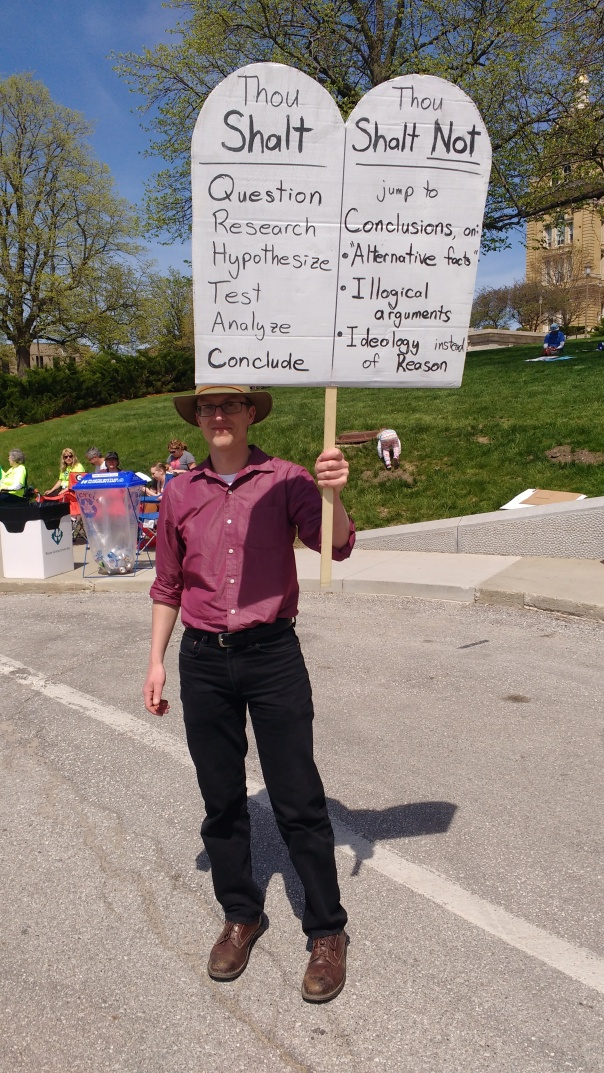 "The science commandments, from a March for Science Iowa participant: Thou shalt: Question, Research, Hypothesize, Test, Analyze, Conclude. Thou Shalt NOT: Jump to Conclusions on ""Alternative Facts,"" Illogical arguments, Ideology instead of Reason."